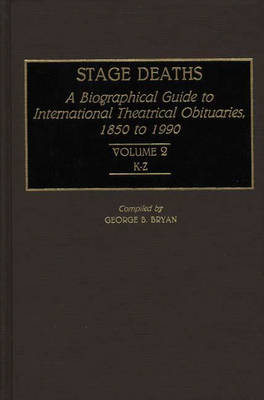 Stage Deaths: K-Z v. 2: Bibliographical Guide to International Theatrical Obituaries, 1850-1990 (Hardback)