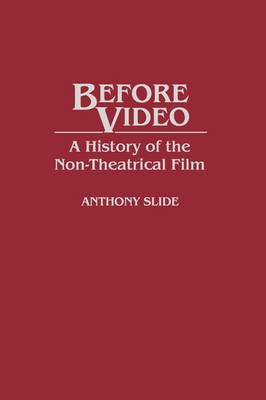 Before Video: A History of the Non-Theatrical Film (Hardback)