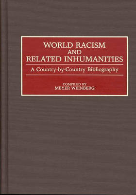 World Racism and Related Inhumanities: A Country-By-Country Bibliography - Bibliographies and Indexes in World History (Hardback)