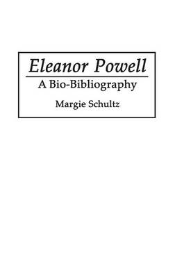 Eleanor Powell: A Bio-Bibliography - Bio-Bibliographies in the Performing Arts (Hardback)