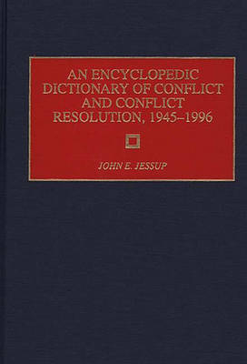 An Encyclopedic Dictionary of Conflict and Conflict Resolution, 1945-1996 (Hardback)