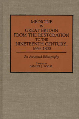 Medicine in Great Britain from the Restoration to the Nineteenth Century, 1660-1800: An Annotated Bibliography - Bibliographies and Indexes in Medical Studies (Hardback)