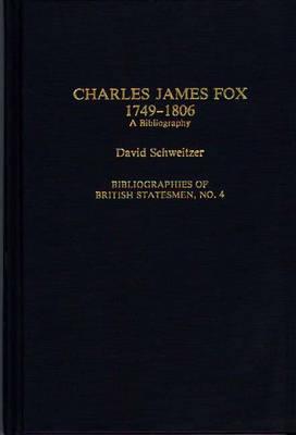 Charles James Fox, 1749-1806: A Bibliography - Bibliographies of British Statesmen (Hardback)