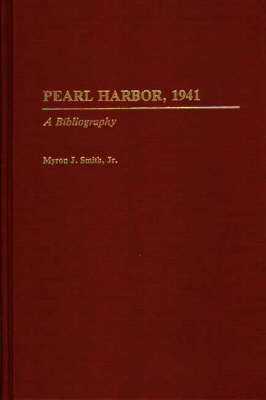 Pearl Harbor, 1941: A Bibliography - Bibliographies of Battles and Leaders (Hardback)