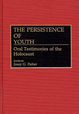 The Persistence of Youth: Oral Testimonies of the Holocaust (Hardback)