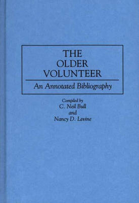 The Older Volunteer: An Annotated Bibliography - Bibliographies and Indexes in Gerontology (Hardback)