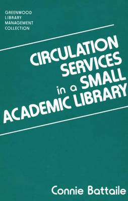 Circulation Services in a Small Academic Library - Libraries Unlimited Library Management Collection (Hardback)