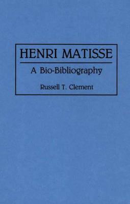 Henri Matisse: A Bio-Bibliography - Bio-Bibliographies in Art and Architecture (Hardback)