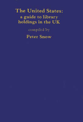 The United States: A Guide to Library Holdings in the United Kingdom (Hardback)