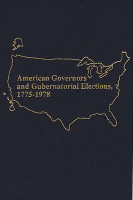 American Governors and Gubernatorial Elections, 1775-1978 (Hardback)