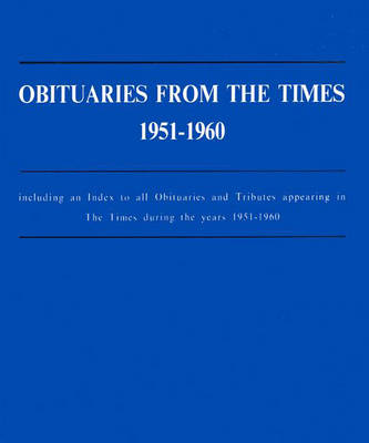 Obituaries from the Times, 1951-1960: Including an Index to all Obituaries and Tributes appearing in The Times during the years 1951-1960 (Hardback)