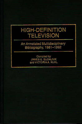 High-Definition Television: An Annotated Multidisciplinary Bibliography, 1981-1992 - Bibliographies and Indexes in Science and Technology (Hardback)