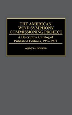 The American Wind Symphony Commissioning Project: A Descriptive Catalog of Published Editions 1957-1991 - Music Reference Collection (Hardback)