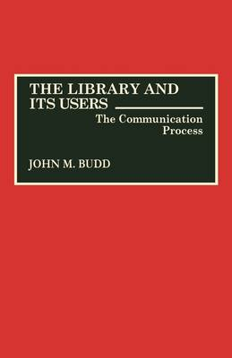The Library and Its Users: The Communication Process (Hardback)