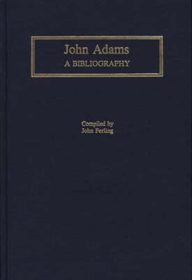 John Adams: A Bibliography - Bibliographies of the Presidents of the United States (Hardback)