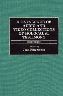 A Catalogue of Audio and Video Collections of Holocaust Testimony - Bibliographies & Indexes in World History No. 23.  (Hardback)