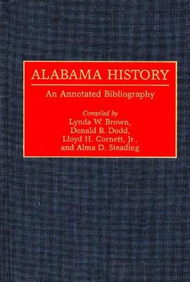Alabama History: An Annotated Bibliography - Bibliographies of the States of the United States (Hardback)