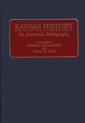 Kansas History: An Annotated Bibliography - Bibliographies of the States of the United States (Hardback)