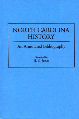 North Carolina History: An Annotated Bibliography - Bibliographies of the States of the United States (Hardback)