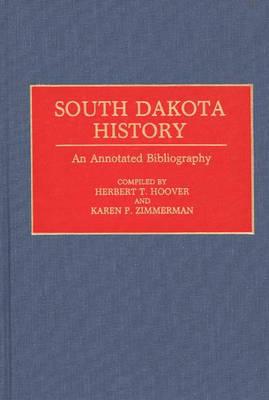 South Dakota History: An Annotated Bibliography - Bibliographies of the States of the United States (Hardback)