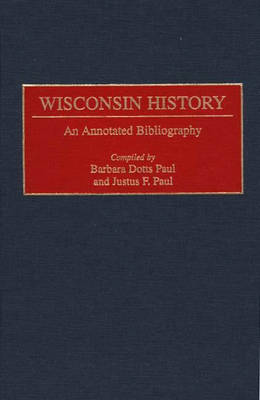 Wisconsin History: An Annotated Bibliography - Bibliographies of the States of the United States (Hardback)