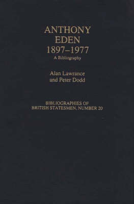 Anthony Eden, 1897-1977: A Bibliography - Bibliographies of British Statesmen (Hardback)