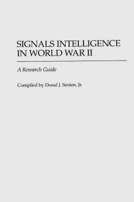 Signals Intelligence in World War II: A Research Guide - Bibliographies of Battles and Leaders (Hardback)