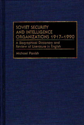 Soviet Security and Intelligence Organizations 1917-1990: A Biographical Dictionary and Review of Literature in English (Hardback)