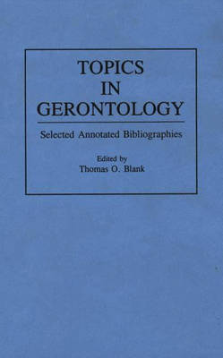 Topics in Gerontology: Selected Annotated Bibliographies - Bibliographies and Indexes in Gerontology (Hardback)