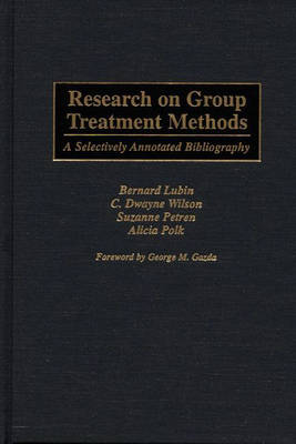 Research on Group Treatment Methods: A Selectively Annotated Bibliography - Bibliographies and Indexes in Psychology (Hardback)