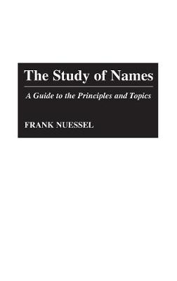 The Study of Names: A Guide to the Principles and Topics (Hardback)