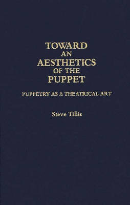 Toward an Aesthetics of the Puppet: Puppetry as a Theatrical Art (Hardback)