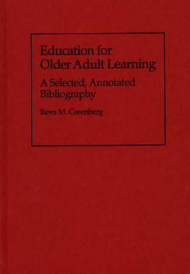 Education for Older Adult Learning: A Selected, Annotated Bibliography - Bibliographies and Indexes in Gerontology (Hardback)