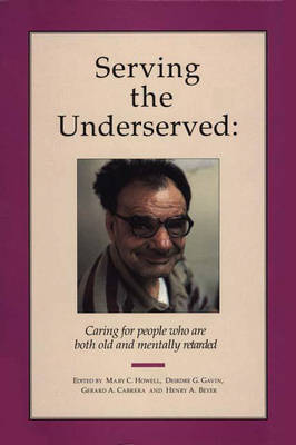 Serving the Underserved: Caring for People Who Are Both Old and Mentally Retarded A Handbook for Caregivers (Hardback)