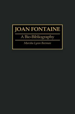 Joan Fontaine: A Bio-Bibliography - Bio-Bibliographies in the Performing Arts (Hardback)