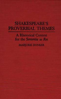 Shakespeare's Proverbial Themes: A Rhetorical Context for the Sentenia as Res (Hardback)