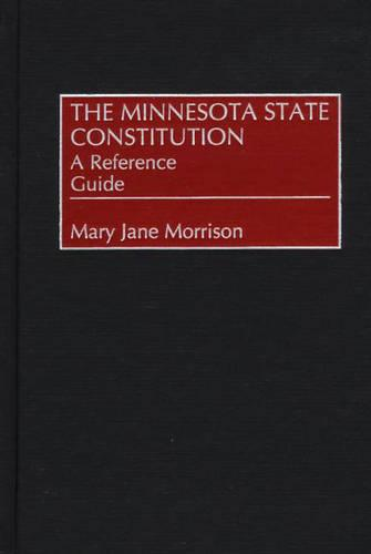 The Minnesota State Constitution: A Reference Guide - Reference Guides to the State Constitutions of the United States No. 34 (Hardback)