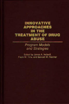 Innovative Approaches in the Treatment of Drug Abuse: Program Models and Strategies (Hardback)