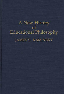 A New History of Educational Philosophy (Hardback)