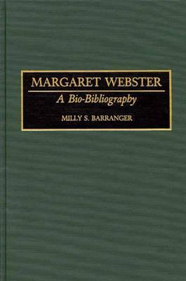 Margaret Webster: A Bio-Bibliography - Bio-Bibliographies in the Performing Arts (Hardback)