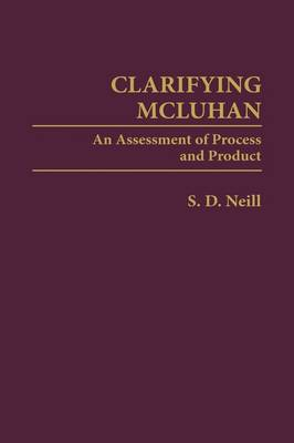 Clarifying McLuhan: An Assessment of Process and Product (Hardback)