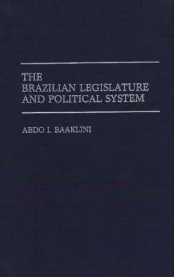 The Brazilian Legislature and Political System (Hardback)