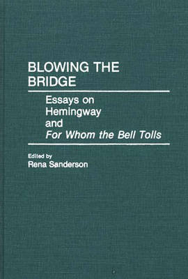 Blowing the Bridge: Essays on Hemingway and For Whom the Bell Tolls (Hardback)