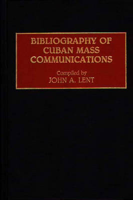 Bibliography of Cuban Mass Communications - Bibliographies and Indexes in Mass Media and Communications (Hardback)