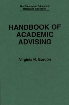 Handbook of Academic Advising - The Greenwood Educators' Reference Collection (Hardback)