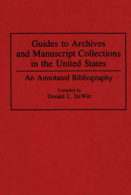 Guides to Archives and Manuscript Collections in the United States: An Annotated Bibliography - Bibliographies and Indexes in Library and Information Science (Hardback)