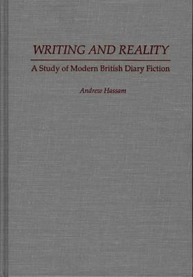Writing and Reality: A Study of Modern British Diary Fiction (Hardback)