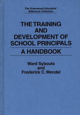 The Training and Development of School Principals: A Handbook - The Greenwood Educators' Reference Collection (Hardback)