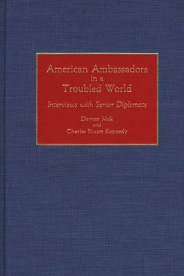 American Ambassadors in a Troubled World: Interviews with Senior Diplomats (Hardback)