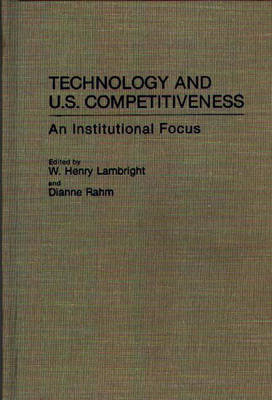 Technology and U.S. Competitiveness: An Institutional Focus (Hardback)